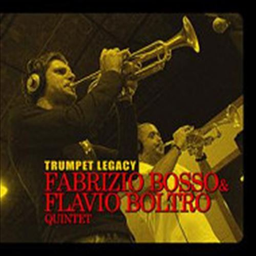 Trumpet Legacy /  Fabrizio Bosso & Flavio Boltro Quintet