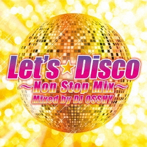 LET'S DISCO -NON STOP MIX- MIXED BY DJ OSSHY DJ OSSHY CD